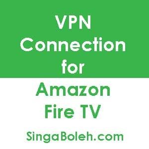 Connect VPN for Amazon Fire TV in Singapore and Malaysia